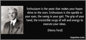 quote-enthusiasm-is-the-yeast-that-makes-your-hopes-shine-to-the-stars-enthusiasm-is-the-sparkle-in-your-henry-ford-63834